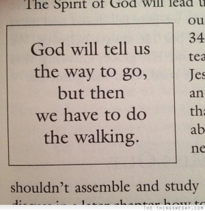 God will tell us which way to go but then we have to do the walking