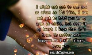 as I'd like, I may not get to hold you in my arms at night, but deep ...