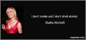 don't smoke and I don't drink alcohol. - Radha Mitchell