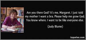 ... help me grow God. You know where. I want to be like everyone else