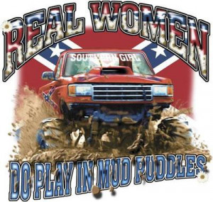 Real Women Do Play In Mud Puddles - Southern Girl