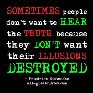 SOMETIMES people don't want to HEAR the TRUTH - Quote