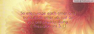 so encourage each other and build each other up , Pictures , just as ...