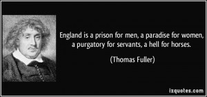 England is a prison for men, a paradise for women, a purgatory for ...