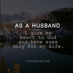 Husband Quotes: As a husband I give my heart to God and have eyes only ...