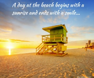 Beach Saying: A day at the beach begins with a sunrise and ends with a ...