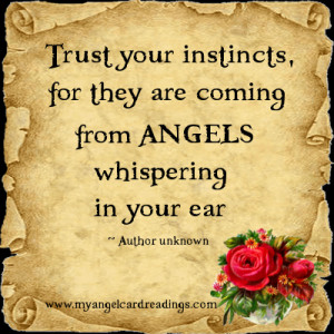 ... Instincts, For They Are Coming From The Angels Whispering In Your Ear