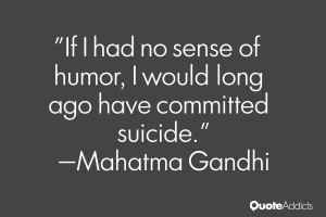 ... sense of humor, I would long ago have committed suicide.. #Wallpaper 1