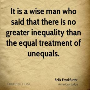 Felix Frankfurter - It is a wise man who said that there is no greater ...
