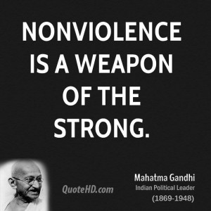 Nonviolence is a weapon of the strong.