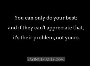 Appreciate That, It's Their Problem: Quote About You Can Only Do ...