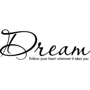 Wall Sayings Vinyl Lettering Dream Follow Your Heart Wherever It Takes ...
