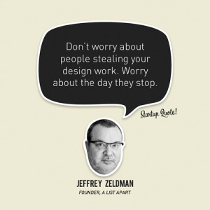"""... about the day they stop."""" – Jeffrey Zeldman, A List Apart Founder"""