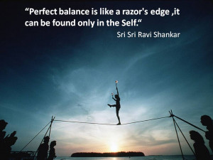 Perfect Balance Is Like A Razor's Edge, It Can Be Found Only In The ...