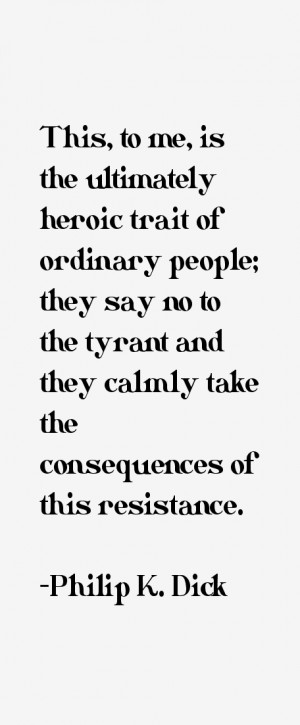 This, to me, is the ultimately heroic trait of ordinary people; they ...