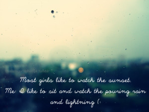 ... The Sunset. Me I Like To Sit And Watch The Pouring Rain And Lightning