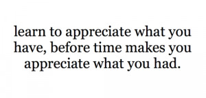 http://www.pics22.com/learn-to-appreciate-what-you-have-change-quote/
