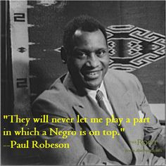 ... quotes paul robeson on racism in hollywood more black history quotes