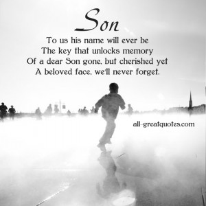 ... dear Son gone, but cherished yet, a beloved face, we'll never forget
