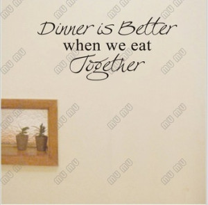 dinner sayings quotes kitchen together wall eat better vinyl eating decor quotesgram promotion decal