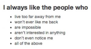Liking someone #Too far away #Won't ever like me #Like