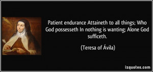 Patient endurance Attaineth to all things; Who God possesseth In ...