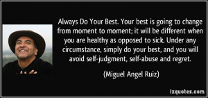 Always Do Your Best. Your best is going to change from moment to ...