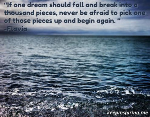 If one dream should fall and break into a thousand pieces, never be ...