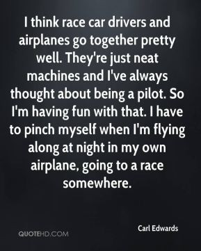 Carl Edwards - I think race car drivers and airplanes go together ...