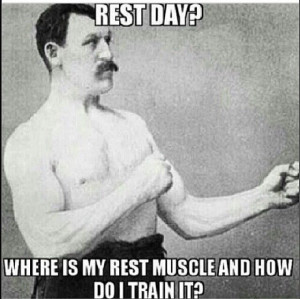Bodybuilding. Funny quote. What's a rest day?