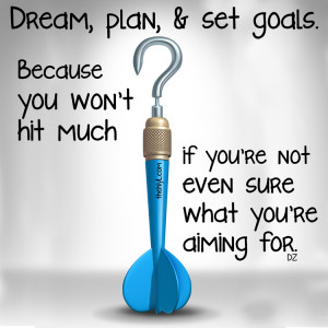 Dream, plan, and set goals
