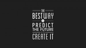 The best way to predict the future is to create it. – Abraham ...