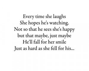 Every time she laughs she hopes he's watching. Not so that he sees she ...