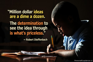 "Inspirational Quote: ""Million dollar ideas are a dime a dozen. The ..."