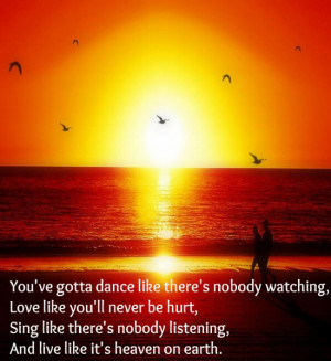 You've Gotta Dance Like Ther's Nobody Watching Look Like You'll ...