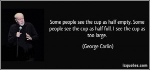 cup as half empty. Some people see the cup as half full. I see the cup ...