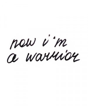 Now I Am A Warrior | via Tumblr