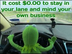 Stay in your lane and mind your business. Kermit More