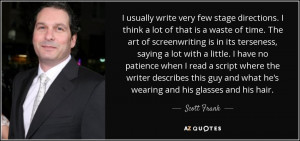 ... guy and what he's wearing and his glasses and his hair. - Scott Frank