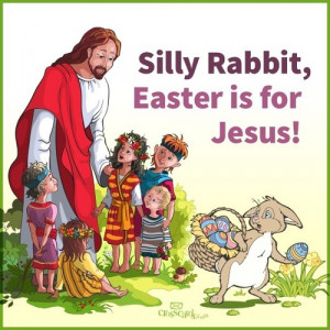 Silly Rabbit, Easter is for Jesus
