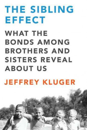 ... Effect: What the Bonds Among Brothers and Sisters Reveal About Us