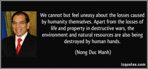 We cannot but feel uneasy about the losses caused by humanity ...