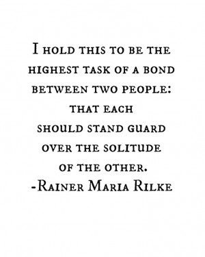 ... stand guard over the solitude of the other // rainer maria rilke