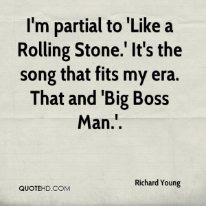 partial to 'Like a Rolling Stone.' It's the song that fits my era ...