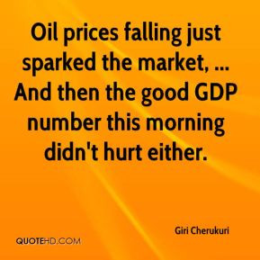 Oil prices falling just sparked the market, ... And then the good GDP ...