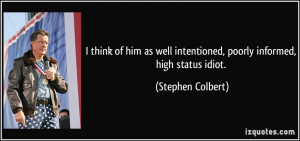 think of him as well intentioned, poorly informed, high status idiot ...