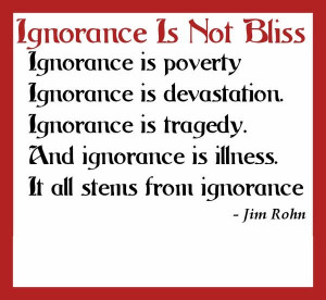 ignorance quotes sayings meaningful quote jim rohn ignorance quotes ...