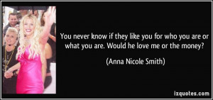 quote-you-never-know-if-they-like-you-for-who-you-are-or-what-you-are ...
