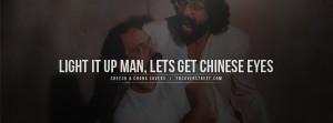 Cheech and Chong Chinese Eyes Quote Cheech & Chong
