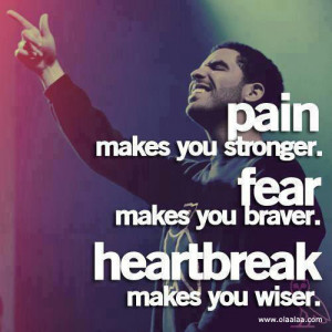 Nice Quotes-Pain-Fear-Heartbreak-Brave-Strong-Wiser